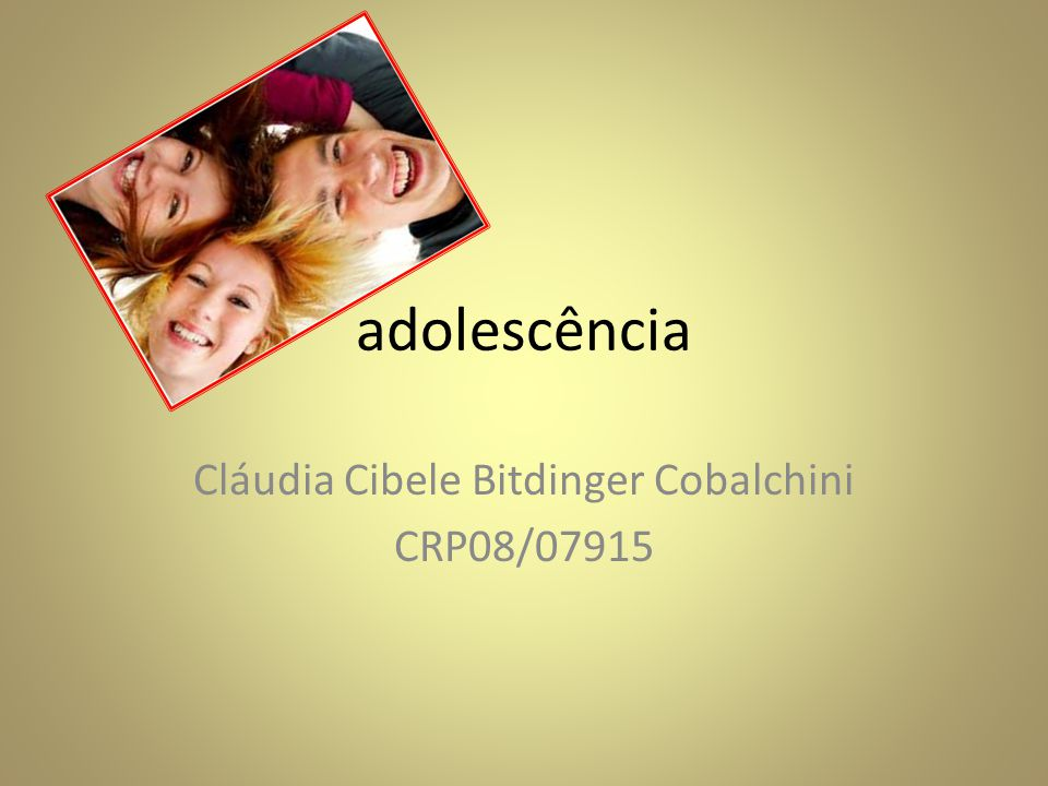 adolescência Cláudia Cibele Bitdinger Cobalchini CRP08/07915