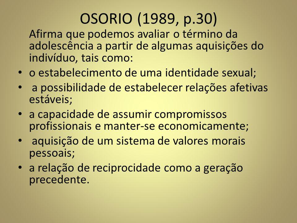OSORIO (1989, p.30) Afirma que podemos avaliar o término da adolescência a partir de algumas aquisições do indivíduo, tais como: o estabelecimento de