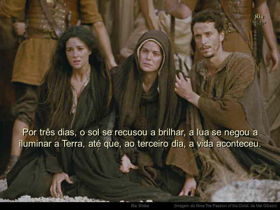 Ria Slides. (Imagem do filme The Passion of the Christ, de Mel Gibson) Houve dor, angústia e escuridão.