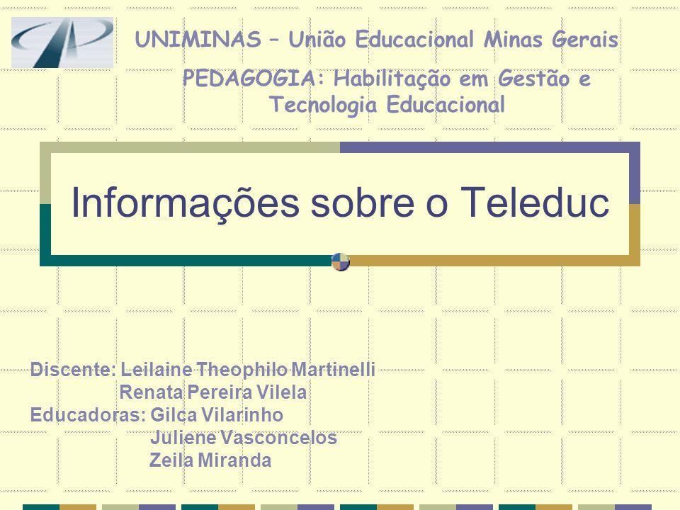 Informações sobre o Teleduc Discente: Leilaine Theophilo Martinelli Renata Pereira Vilela Educadoras: Gilca Vilarinho Juliene Vasconcelos Zeila Mirand