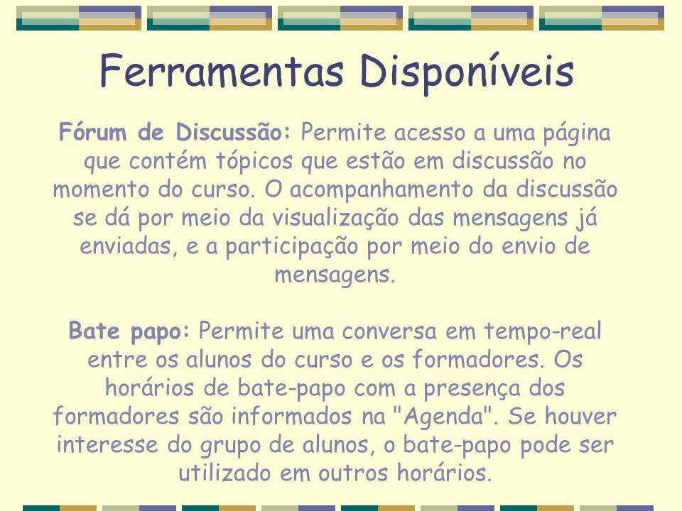 Ferramentas Disponíveis Fórum de Discussão: Permite acesso a uma página que contém tópicos que estão em discussão no momento do curso. O acompanhament