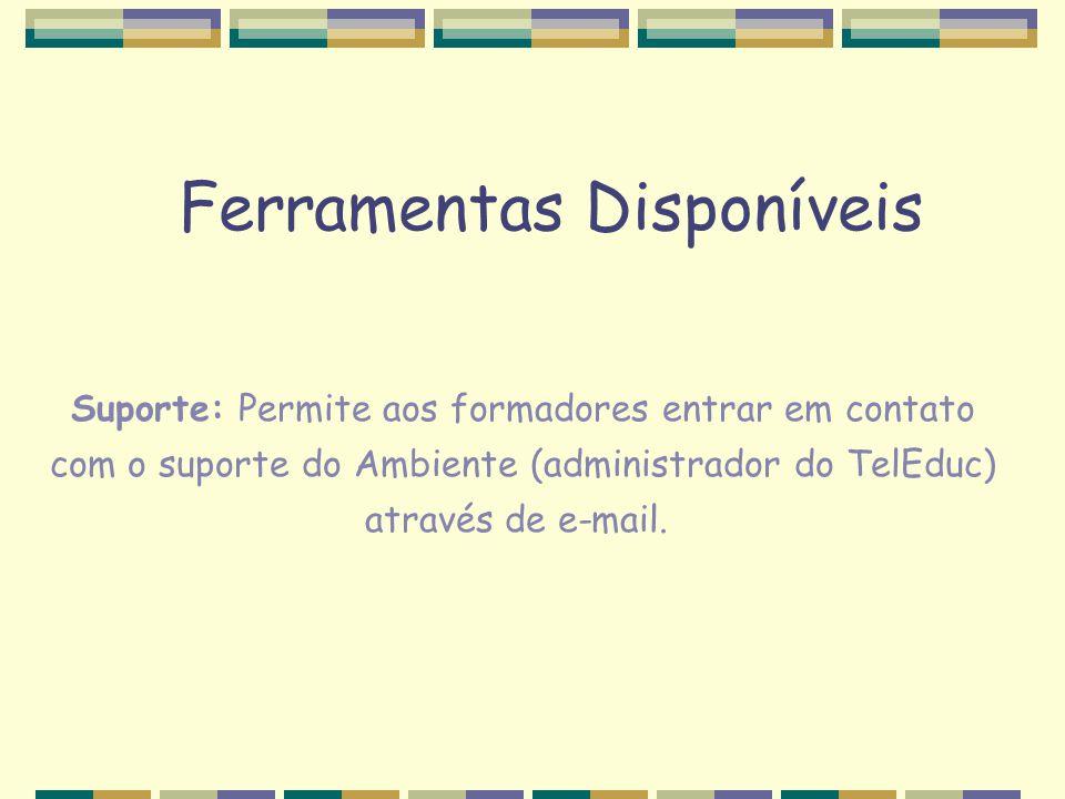 Suporte: Permite aos formadores entrar em contato com o suporte do Ambiente (administrador do TelEduc) através de e-mail. Ferramentas Disponíveis