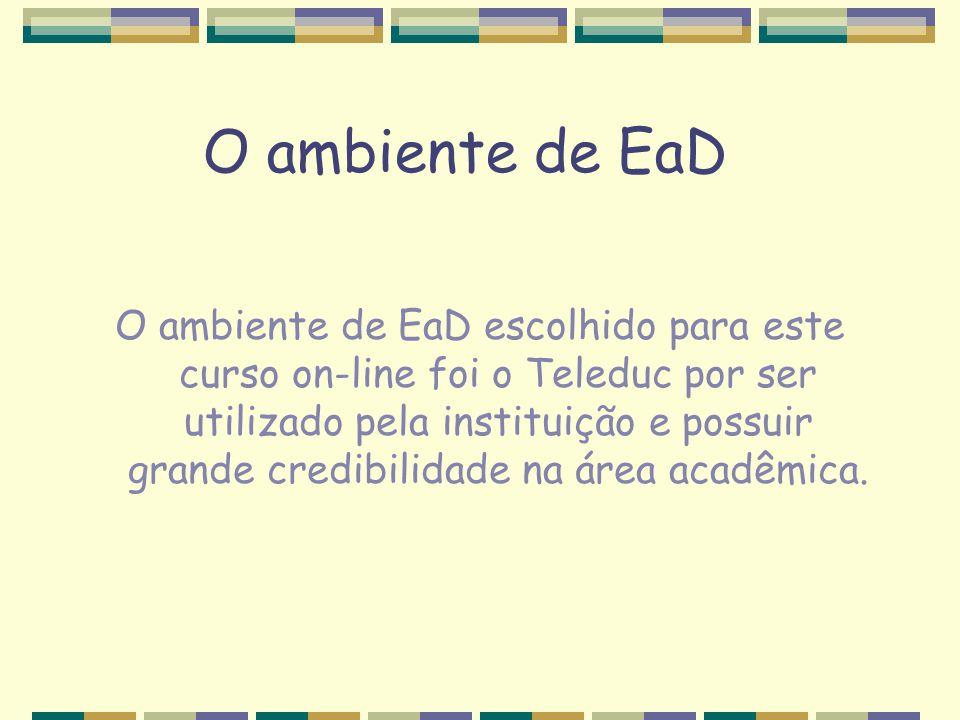 O ambiente de EaD O ambiente de EaD escolhido para este curso on-line foi o Teleduc por ser utilizado pela instituição e possuir grande credibilidade
