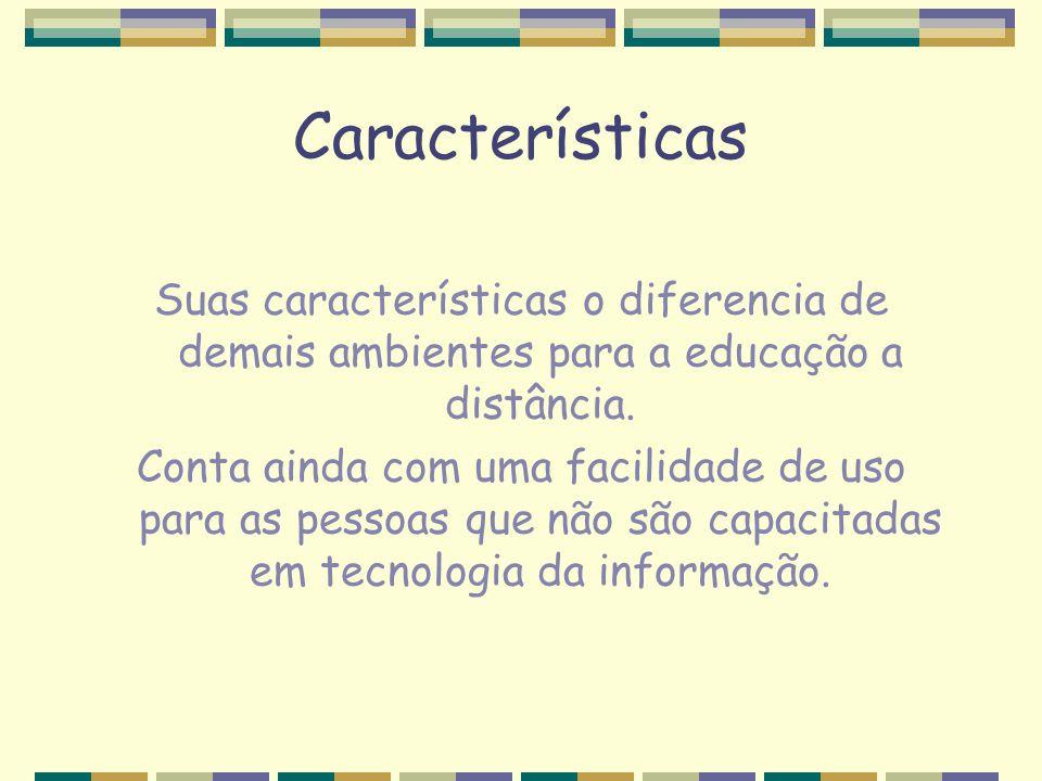 Características Suas características o diferencia de demais ambientes para a educação a distância. Conta ainda com uma facilidade de uso para as pesso