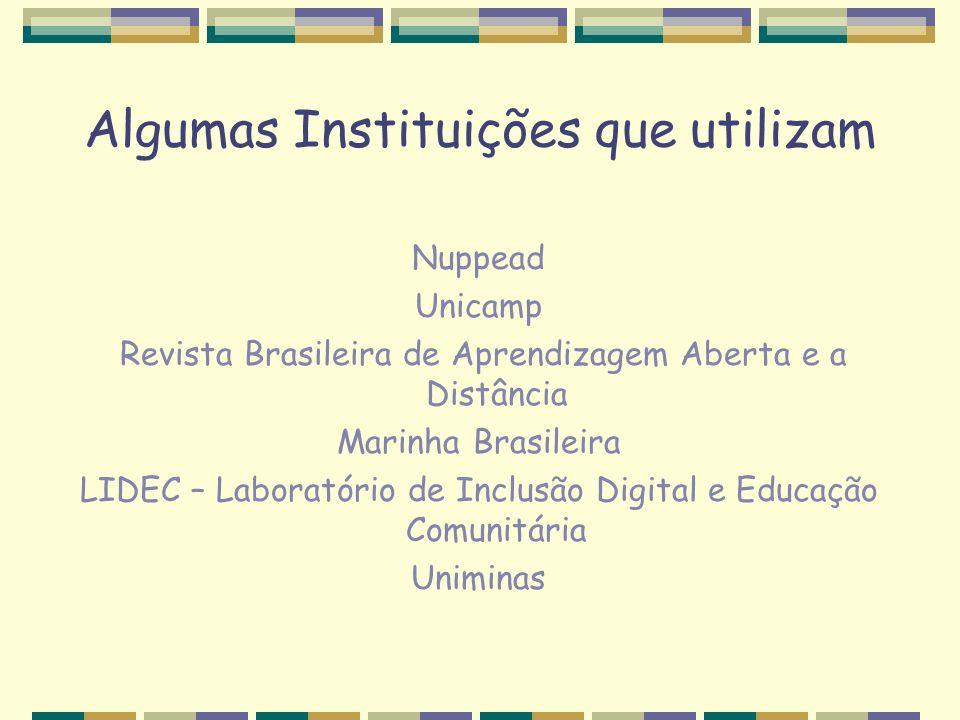 Algumas Instituições que utilizam Nuppead Unicamp Revista Brasileira de Aprendizagem Aberta e a Distância Marinha Brasileira LIDEC – Laboratório de In