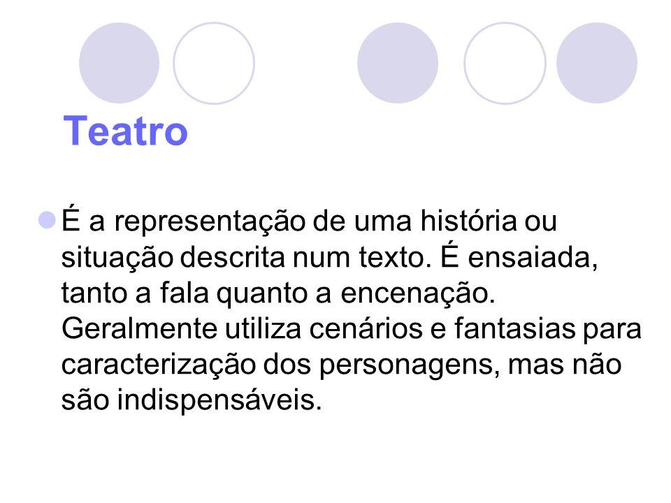Teatro É a representação de uma história ou situação descrita num texto. É ensaiada, tanto a fala quanto a encenação. Geralmente utiliza cenários e fa