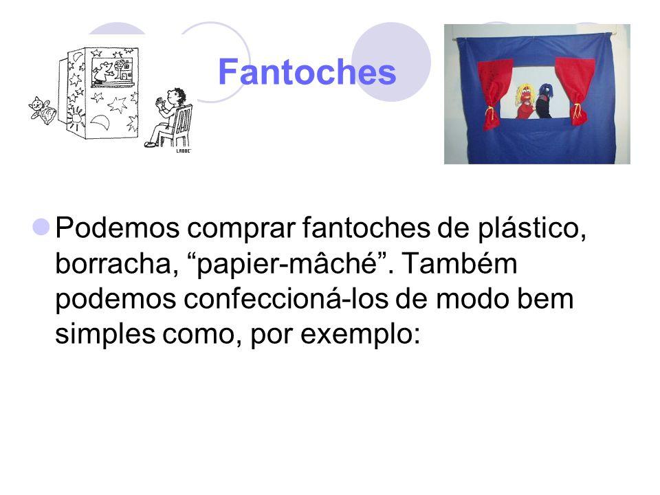Fantoches Podemos comprar fantoches de plástico, borracha, papier-mâché. Também podemos confeccioná-los de modo bem simples como, por exemplo: