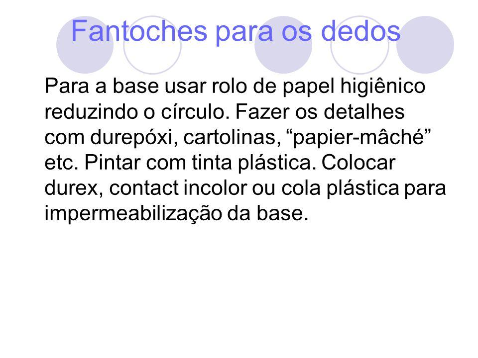 Fantoches para os dedos Para a base usar rolo de papel higiênico reduzindo o círculo. Fazer os detalhes com durepóxi, cartolinas, papier-mâché etc. Pi