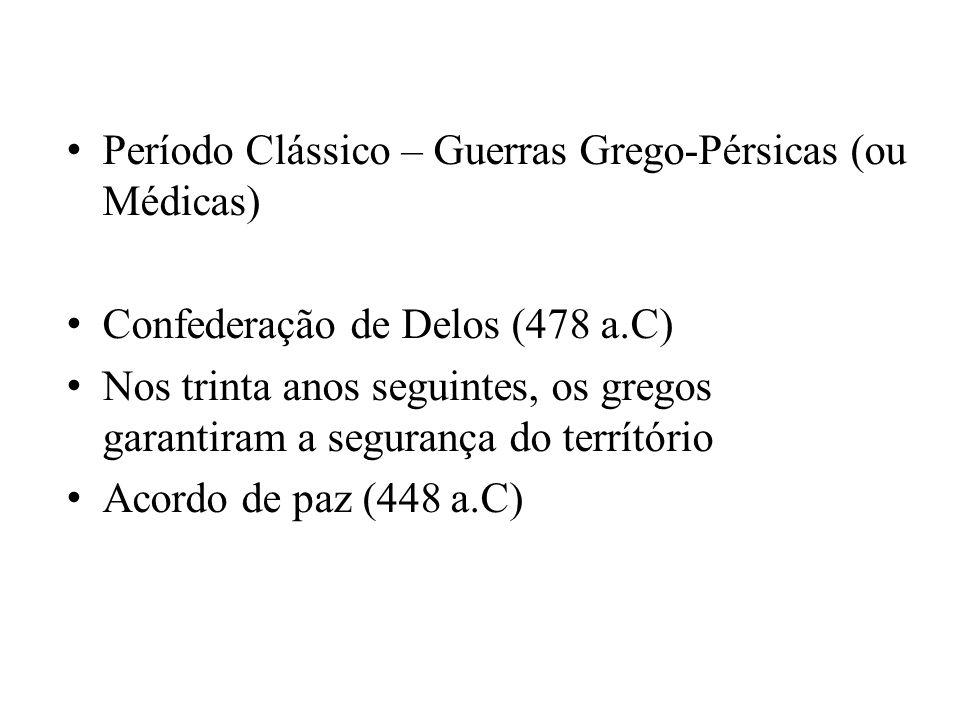 Período Clássico – Guerras Grego-Pérsicas (ou Médicas) Confederação de Delos (478 a.C) Nos trinta anos seguintes, os gregos garantiram a segurança do