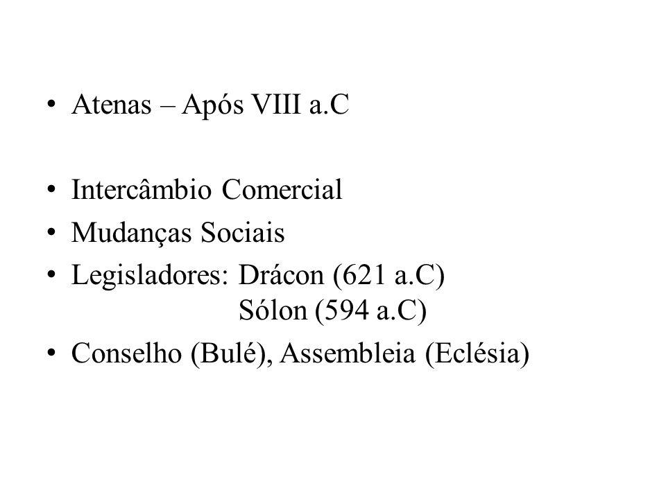 Atenas – Após VIII a.C Intercâmbio Comercial Mudanças Sociais Legisladores: Drácon (621 a.C) Sólon (594 a.C) Conselho (Bulé), Assembleia (Eclésia)