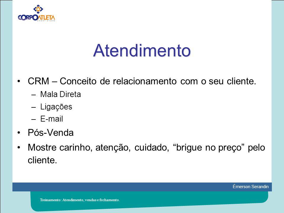 Émerson Serandin Atendimento CRM – Conceito de relacionamento com o seu cliente. –Mala Direta –Ligações –E-mail Pós-Venda Mostre carinho, atenção, cui