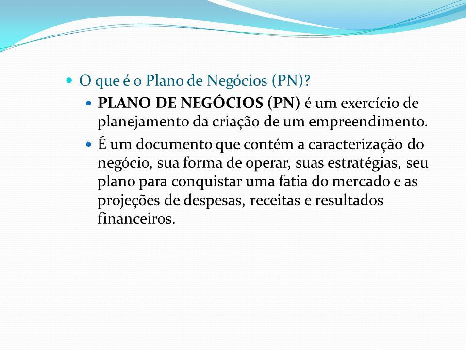 O que é o Plano de Negócios (PN)? PLANO DE NEGÓCIOS (PN) é um exercício de planejamento da criação de um empreendimento. É um documento que contém a c