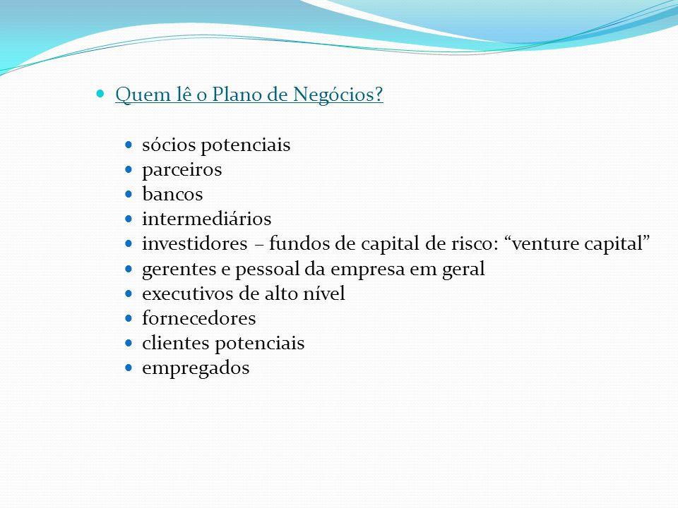 Quem lê o Plano de Negócios? sócios potenciais parceiros bancos intermediários investidores – fundos de capital de risco: venture capital gerentes e p