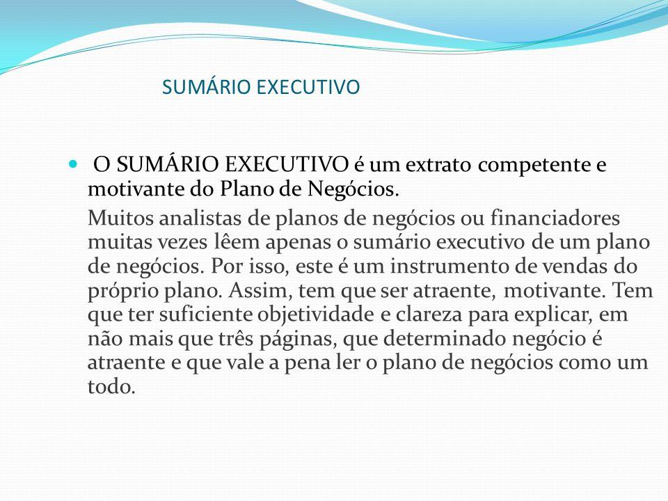 O SUMÁRIO EXECUTIVO é um extrato competente e motivante do Plano de Negócios. Muitos analistas de planos de negócios ou financiadores muitas vezes lêe