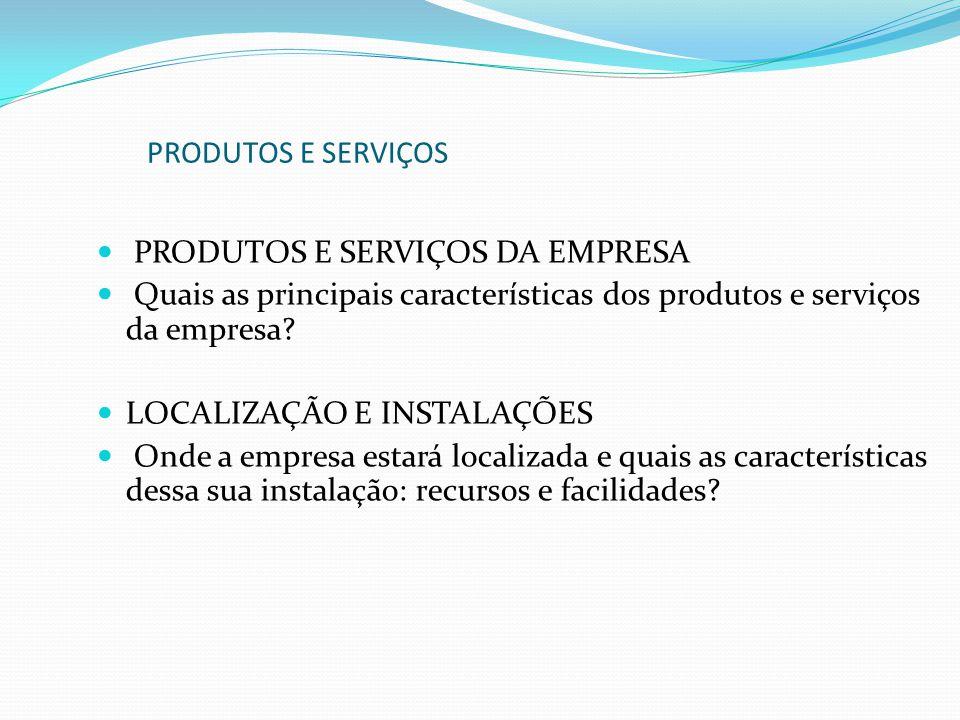 PRODUTOS E SERVIÇOS DA EMPRESA Quais as principais características dos produtos e serviços da empresa? LOCALIZAÇÃO E INSTALAÇÕES Onde a empresa estará