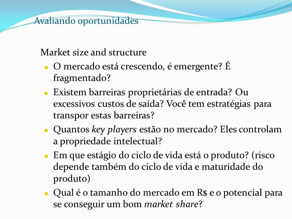 Avaliando oportunidades Market size and structure O mercado está crescendo, é emergente? É fragmentado? Existem barreiras proprietárias de entrada? Ou