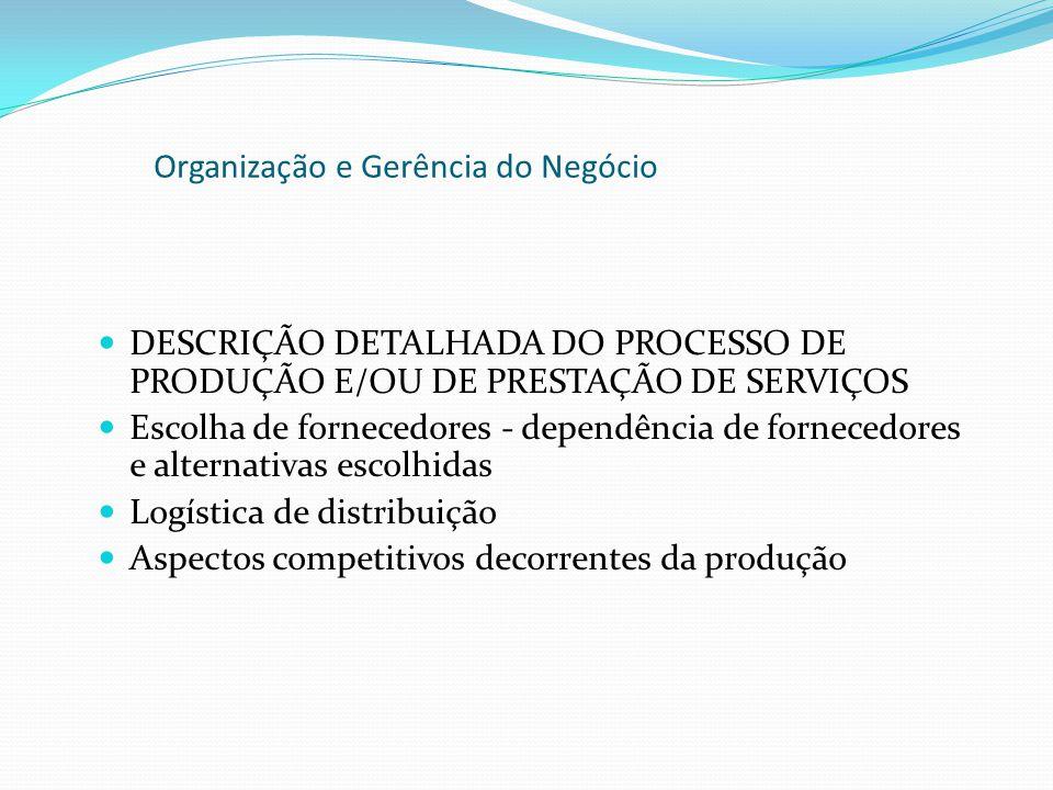 DESCRIÇÃO DETALHADA DO PROCESSO DE PRODUÇÃO E/OU DE PRESTAÇÃO DE SERVIÇOS Escolha de fornecedores - dependência de fornecedores e alternativas escolhi