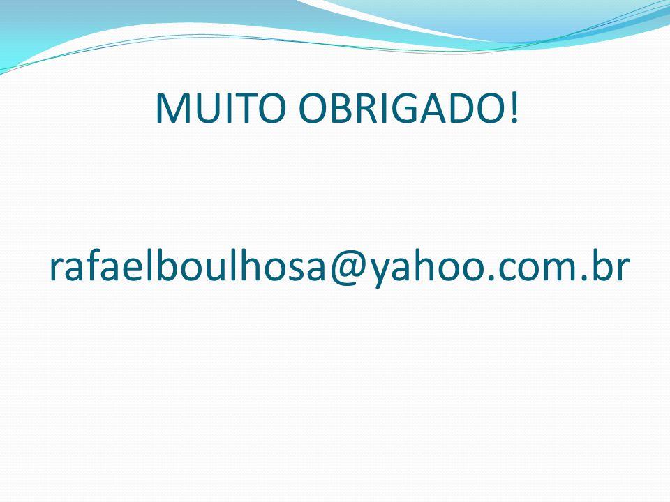 MUITO OBRIGADO! rafaelboulhosa@yahoo.com.br