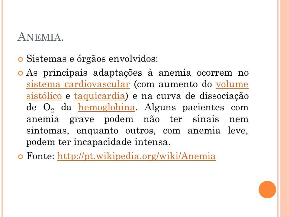 A NEMIA. Sistemas e órgãos envolvidos: As principais adaptações à anemia ocorrem no sistema cardiovascular (com aumento do volume sistólico e taquicar