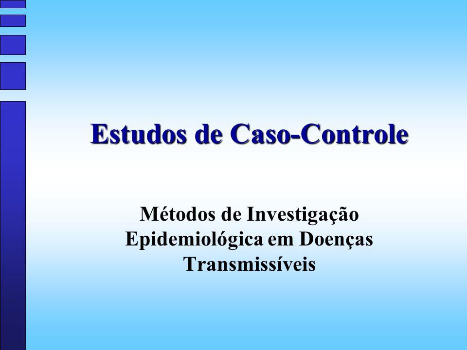 Estudos de Caso-Controle Métodos de Investigação Epidemiológica em Doenças Transmissíveis