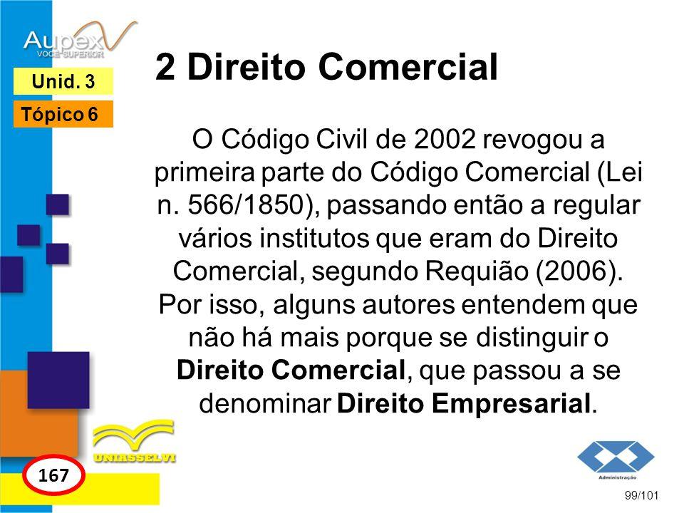 O Código Civil de 2002 revogou a primeira parte do Código Comercial (Lei n. 566/1850), passando então a regular vários institutos que eram do Direito