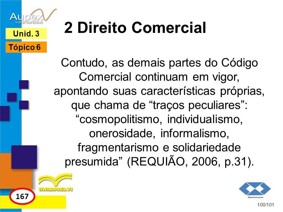 Contudo, as demais partes do Código Comercial continuam em vigor, apontando suas características próprias, que chama de traços peculiares: cosmopoliti