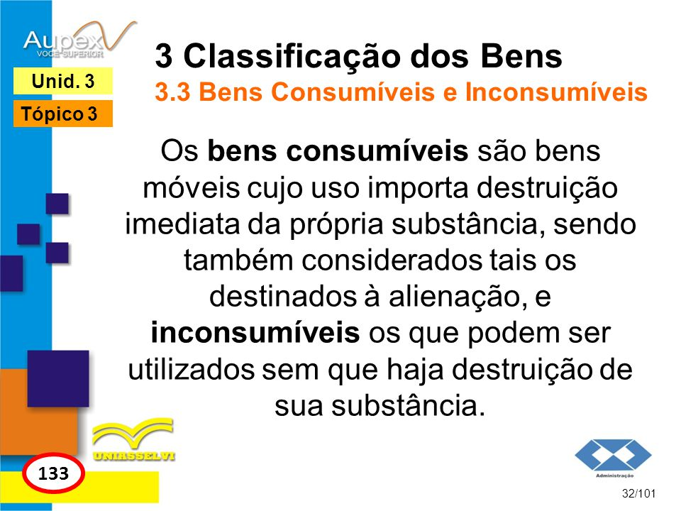 Os bens consumíveis são bens móveis cujo uso importa destruição imediata da própria substância, sendo também considerados tais os destinados à alienação, e inconsumíveis os que podem ser utilizados sem que haja destruição de sua substância.