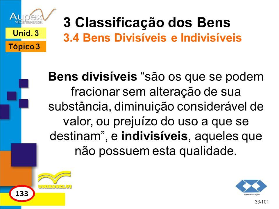 Bens divisíveis são os que se podem fracionar sem alteração de sua substância, diminuição considerável de valor, ou prejuízo do uso a que se destinam, e indivisíveis, aqueles que não possuem esta qualidade.
