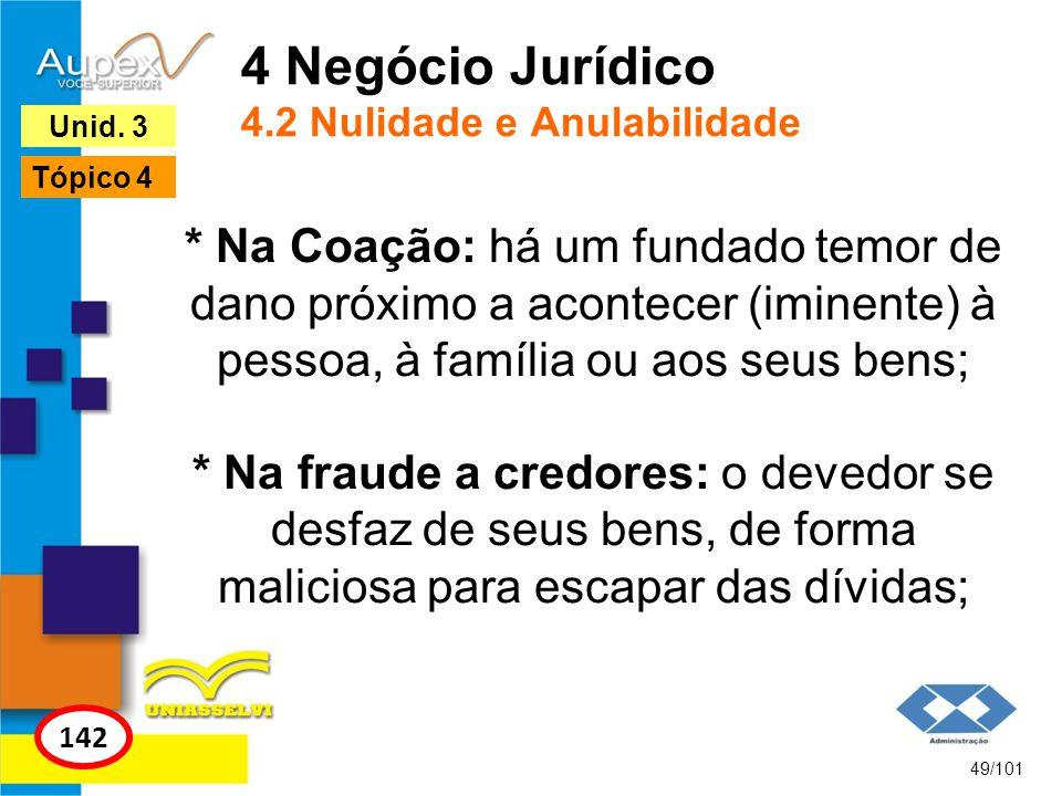 * Na Coação: há um fundado temor de dano próximo a acontecer (iminente) à pessoa, à família ou aos seus bens; * Na fraude a credores: o devedor se des