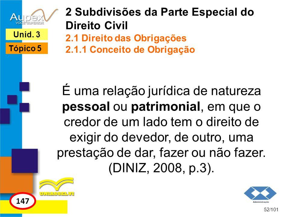 É uma relação jurídica de natureza pessoal ou patrimonial, em que o credor de um lado tem o direito de exigir do devedor, de outro, uma prestação de d