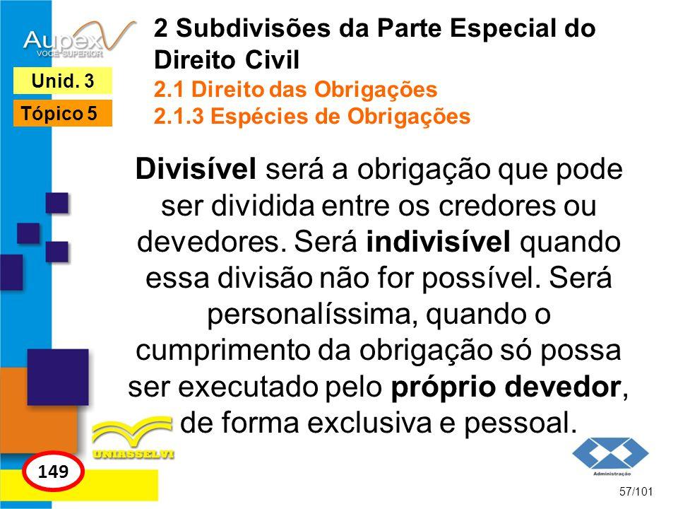 Divisível será a obrigação que pode ser dividida entre os credores ou devedores. Será indivisível quando essa divisão não for possível. Será personalí