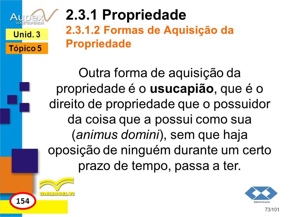 Outra forma de aquisição da propriedade é o usucapião, que é o direito de propriedade que o possuidor da coisa que a possui como sua (animus domini),