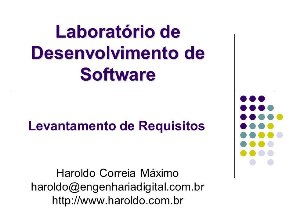 Laboratório de Desenvolvimento de Software Levantamento de Requisitos Haroldo Correia Máximo haroldo@engenhariadigital.com.br http://www.haroldo.com.b