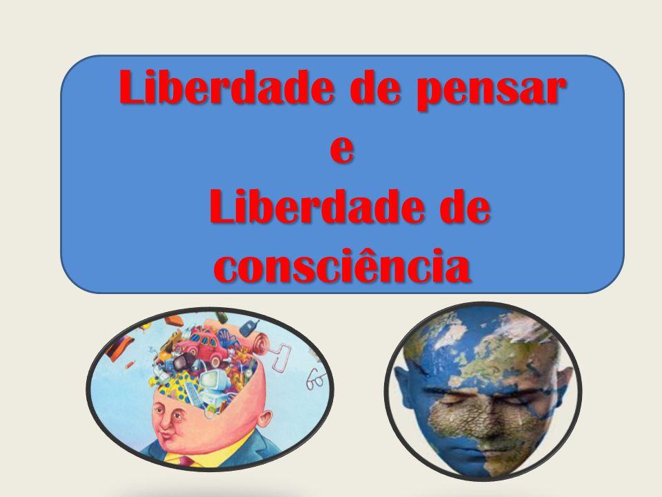 Liberdade de pensar e liberdade de cosnciência Liberdade de pensar e liberdade de cosnciência Livre- arbítrio e responsabilidade Livre- arbítrio e res
