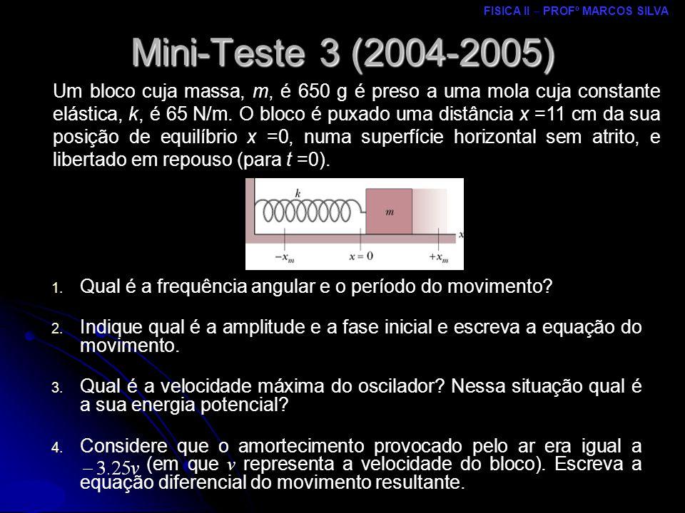 FISICA II – PROFº MARCOS SILVA MRCPDF – UM Mini-Teste 3 (2004-2005) Um bloco cuja massa, m, é 650 g é preso a uma mola cuja constante elástica, k, é 65 N/m.