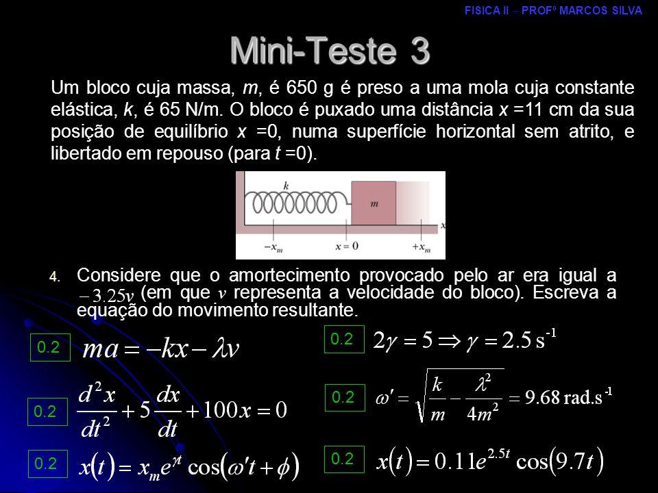 FISICA II – PROFº MARCOS SILVA MRCPDF – UM Mini-Teste 3 Um bloco cuja massa, m, é 650 g é preso a uma mola cuja constante elástica, k, é 65 N/m.