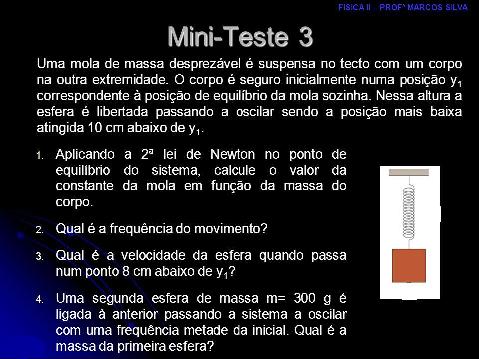 FISICA II – PROFº MARCOS SILVA MRCPDF – UM Mini-Teste 3 Uma mola de massa desprezável é suspensa no tecto com um corpo na outra extremidade.