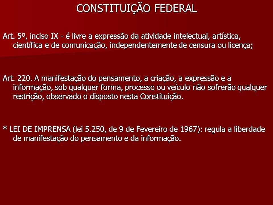 CONSTITUIÇÃO FEDERAL Art. 5º, inciso IX - é livre a expressão da atividade intelectual, artística, científica e de comunicação, independentemente de c