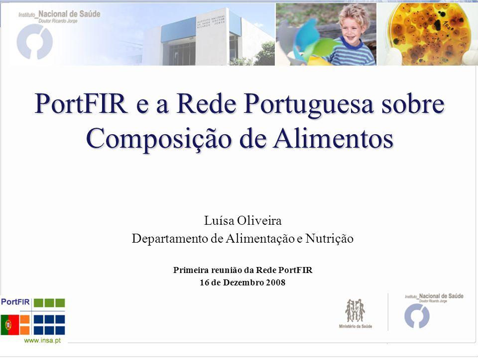 PortFIR e a Rede Portuguesa sobre Composição de Alimentos Luísa Oliveira Departamento de Alimentação e Nutrição Primeira reunião da Rede PortFIR 16 de Dezembro 2008