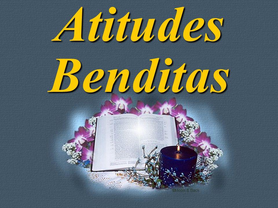Feito por Luana Rodrigues – luannarj@uol.com.br Atitudes Benditas
