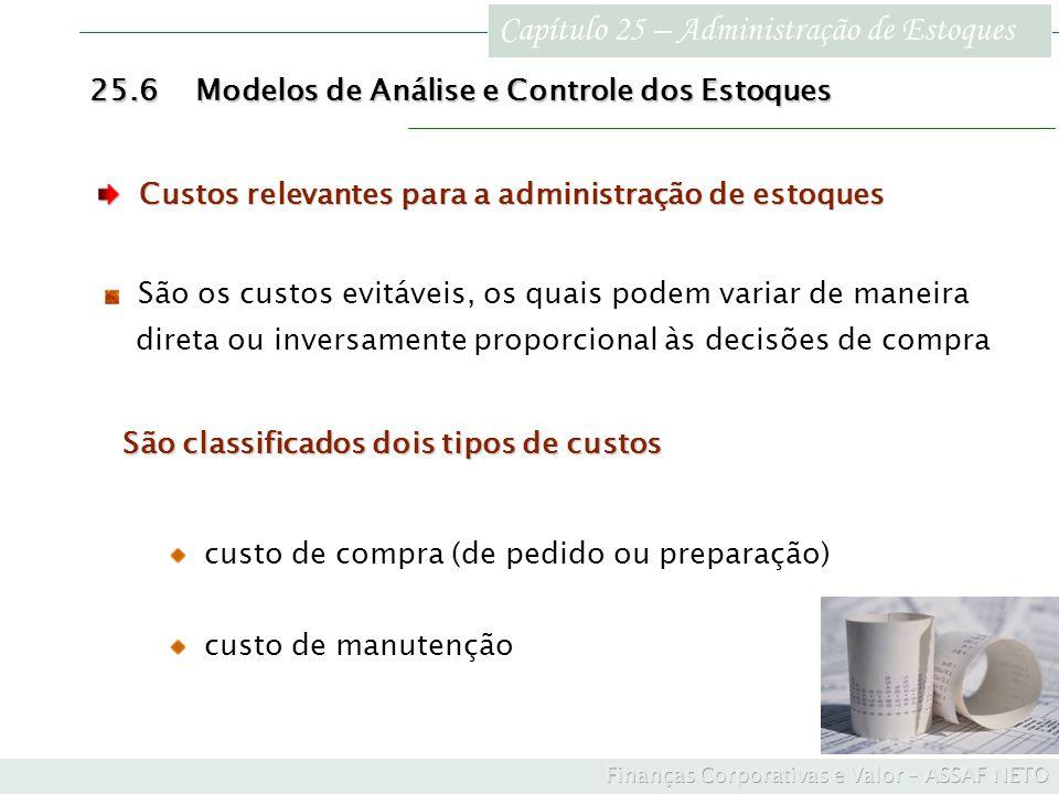 Capítulo 25 – Administração de Estoques 25.6Modelos de Análise e Controle dos Estoques São os custos evitáveis, os quais podem variar de maneira diret