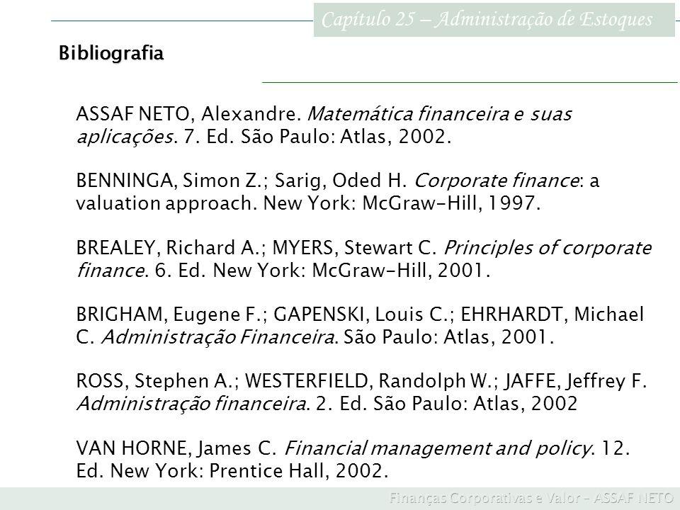 Capítulo 25 – Administração de Estoques Bibliografia ASSAF NETO, Alexandre. Matemática financeira e suas aplicações. 7. Ed. São Paulo: Atlas, 2002. BE