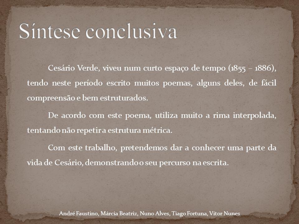 Cesário Verde, viveu num curto espaço de tempo (1855 – 1886), tendo neste período escrito muitos poemas, alguns deles, de fácil compreensão e bem estr