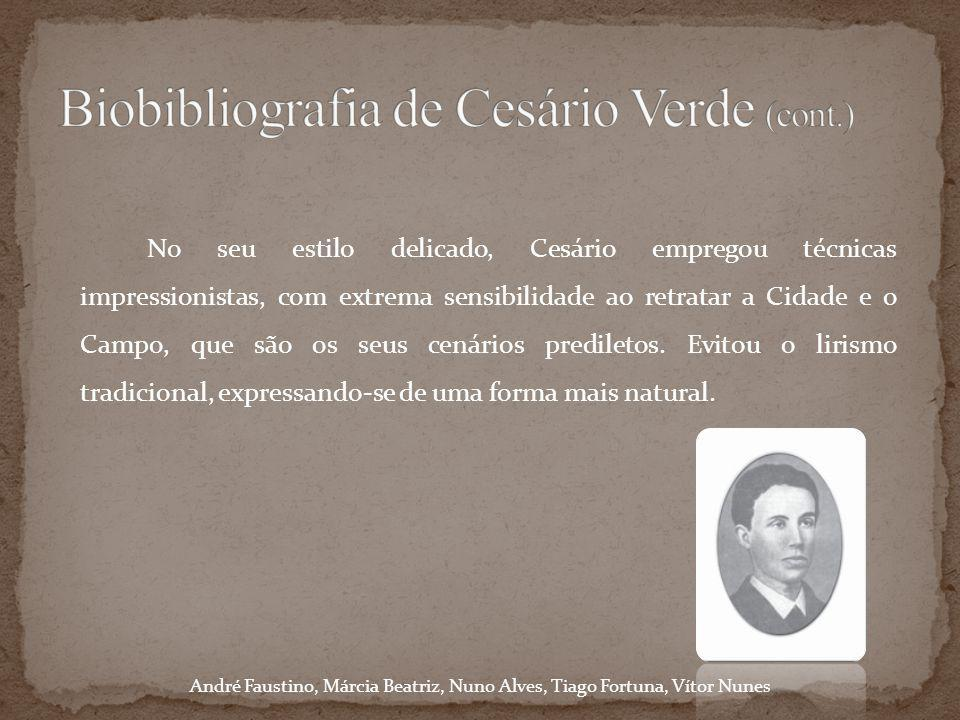 Cesário Verde, viveu num curto espaço de tempo (1855 – 1886), tendo neste período escrito muitos poemas, alguns deles, de fácil compreensão e bem estruturados.