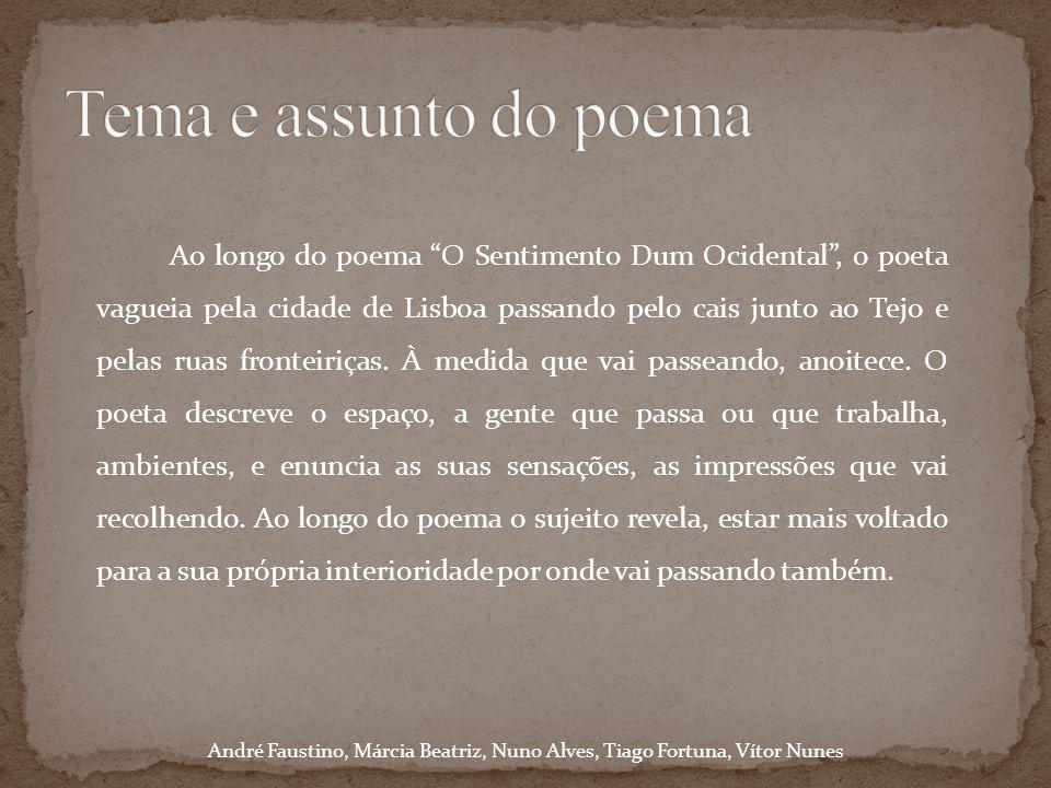 Ao longo do poema O Sentimento Dum Ocidental, o poeta vagueia pela cidade de Lisboa passando pelo cais junto ao Tejo e pelas ruas fronteiriças. À medi