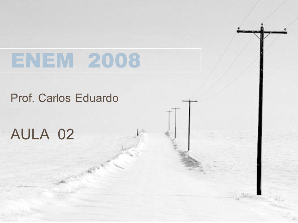 ENEM 2008 Prof. Carlos Eduardo AULA 02