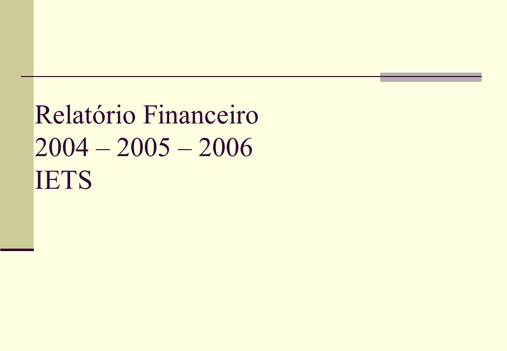 Relatório Financeiro 2004 – 2005 – 2006 IETS
