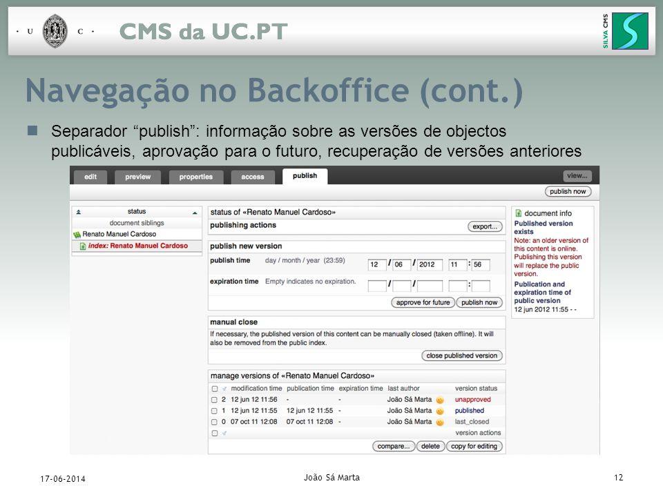 João Sá Marta12 17-06-2014 Navegação no Backoffice (cont.) Separador publish: informação sobre as versões de objectos publicáveis, aprovação para o fu