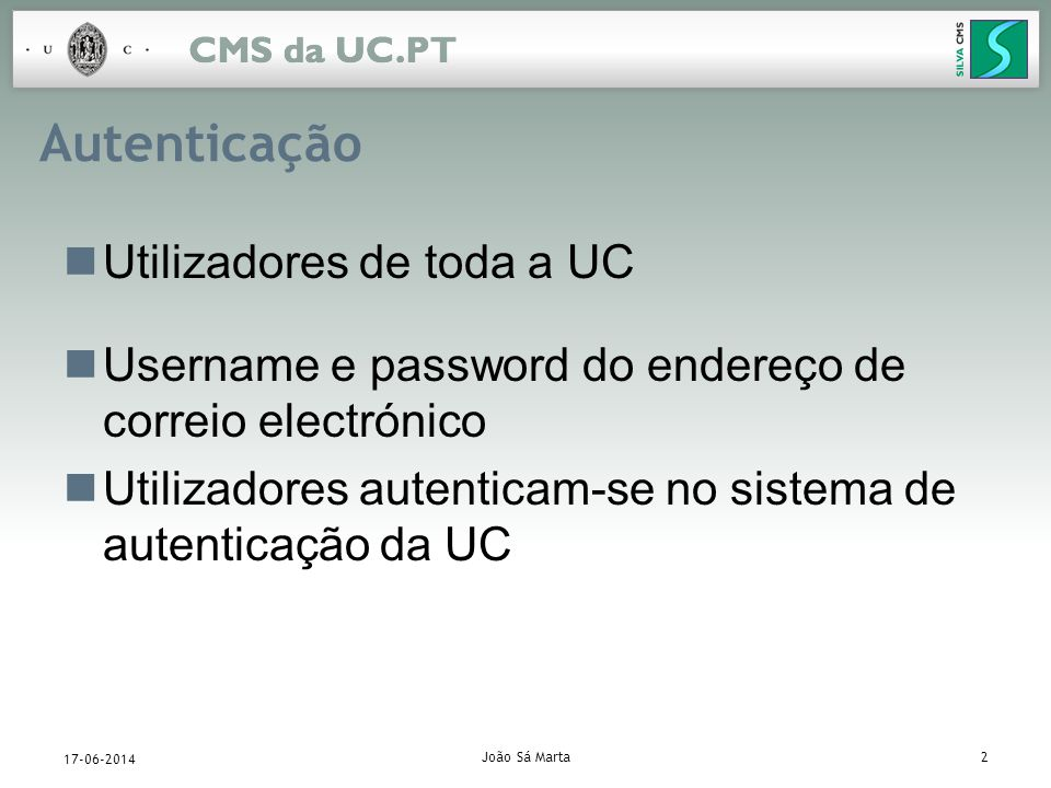 João Sá Marta2 17-06-2014 Autenticação Utilizadores de toda a UC Username e password do endereço de correio electrónico Utilizadores autenticam-se no
