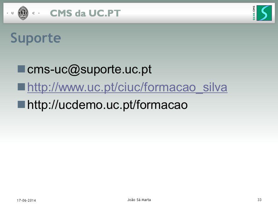 João Sá Marta33 17-06-2014 Suporte cms-uc@suporte.uc.pt http://www.uc.pt/ciuc/formacao_silva http://ucdemo.uc.pt/formacao